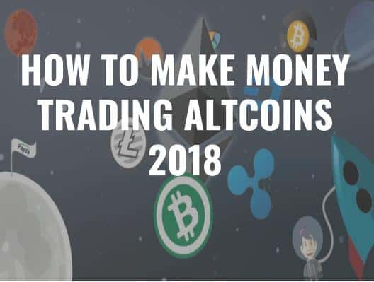 how to make money trading altcoins 2018