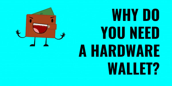 Why You Need A Hardware Wallet